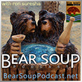 Bear Soup, with Ron Suresha